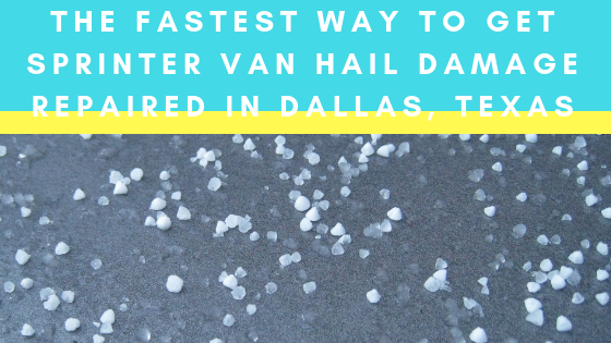 the fastest way to get sprinter van hail damage repaired in dallas, texas