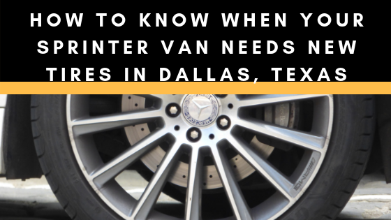how to know when your sprinter van needs new tires in dallas, texas