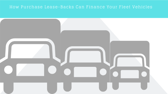How Purchase Lease-Backs Can Finance Your Fleet Vehicles