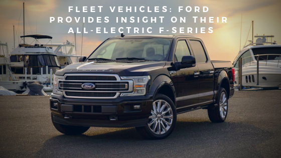 Fleet Vehicles: Ford Provides Insight On Their All-Electric F-Series
